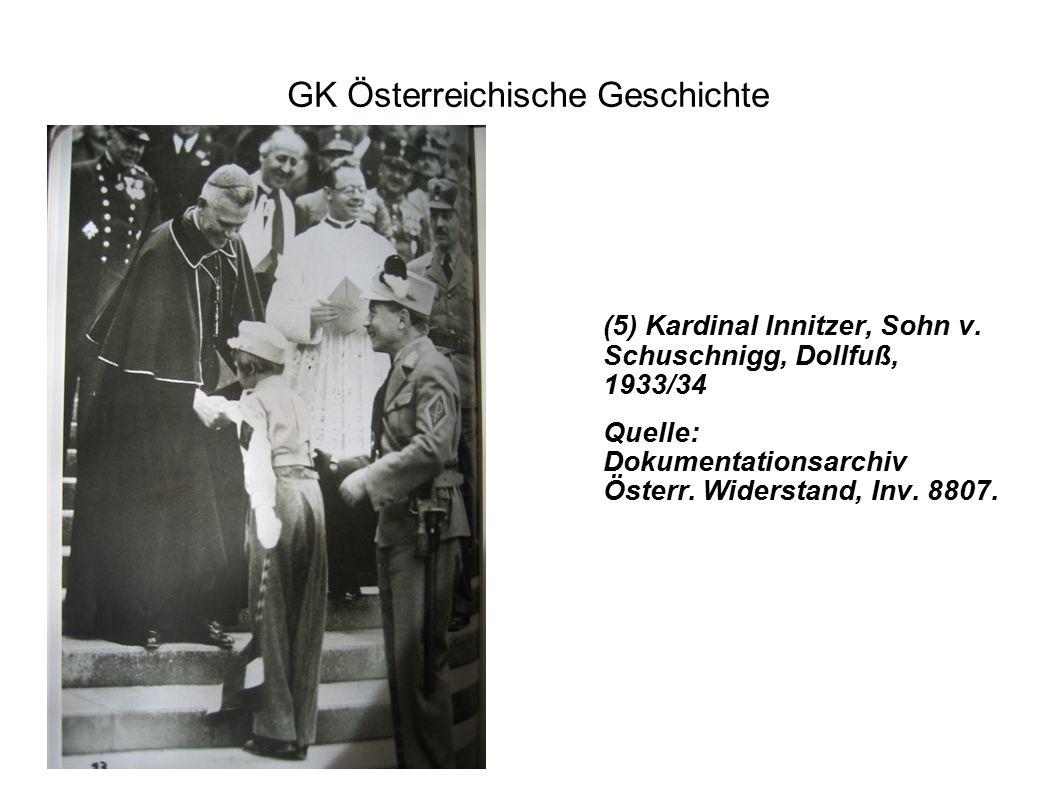 GK Österreichische Geschichte (5) Kardinal Innitzer, Sohn v. Schuschnigg, Dollfuß, 1933/34 Quelle: Dokumentationsarchiv Österr. Widerstand, Inv. 8807.