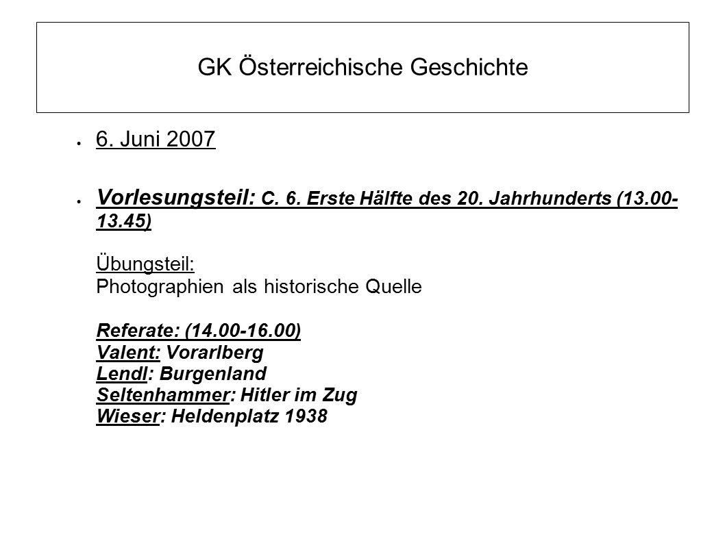 GK Österreichische Geschichte  6. Juni 2007  Vorlesungsteil: C. 6. Erste Hälfte des 20. Jahrhunderts (13.00- 13.45) Übungsteil: Photographien als hi