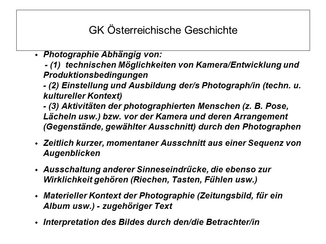 GK Österreichische Geschichte  Photographie Abhängig von: - (1) technischen Möglichkeiten von Kamera/Entwicklung und Produktionsbedingungen - (2) Ein