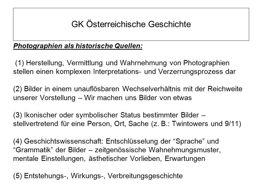 GK Österreichische Geschichte Photographien als historische Quellen: (1) Herstellung, Vermittlung und Wahrnehmung von Photographien stellen einen komp