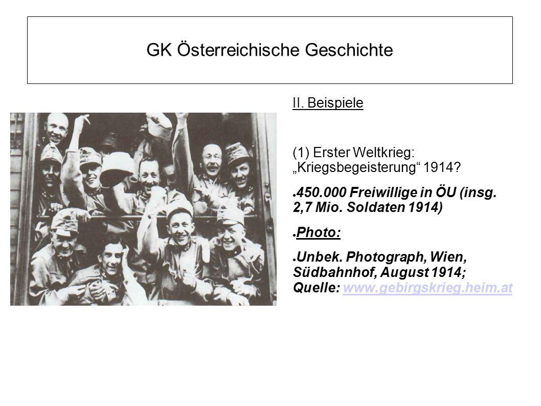"""GK Österreichische Geschichte II. Beispiele (1) Erster Weltkrieg: """"Kriegsbegeisterung"""" 1914? ● 450.000 Freiwillige in ÖU (insg. 2,7 Mio. Soldaten 1914"""