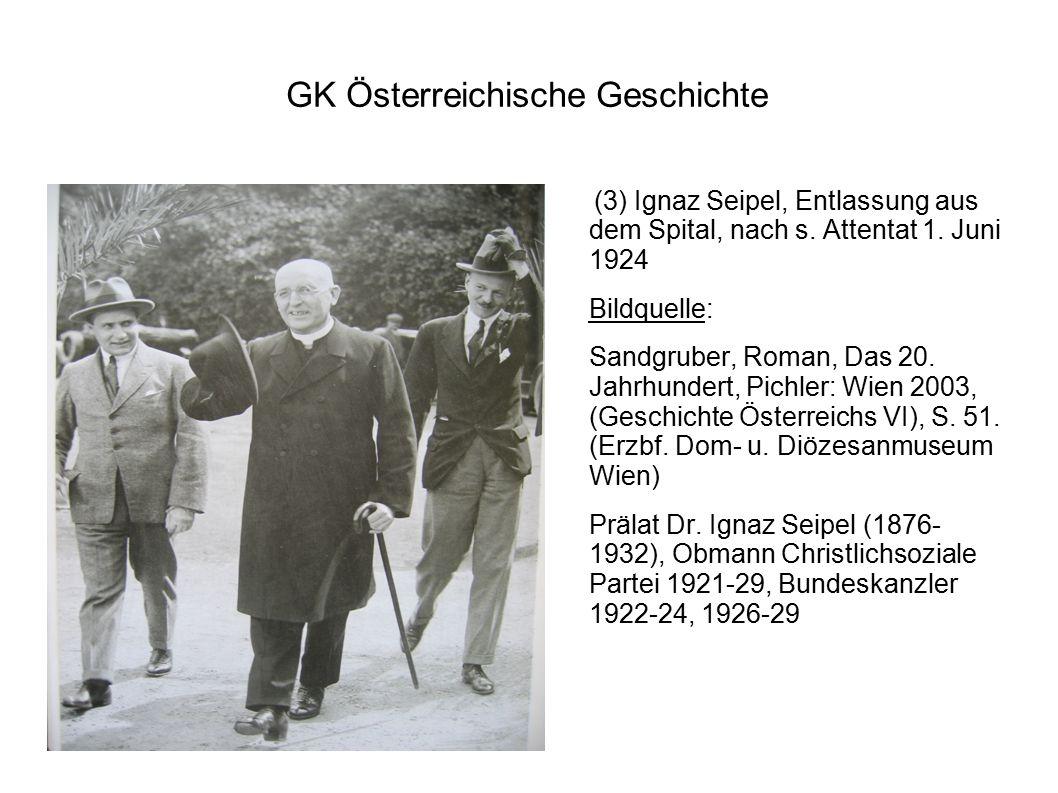 GK Österreichische Geschichte (3) Ignaz Seipel, Entlassung aus dem Spital, nach s. Attentat 1. Juni 1924 Bildquelle: Sandgruber, Roman, Das 20. Jahrhu