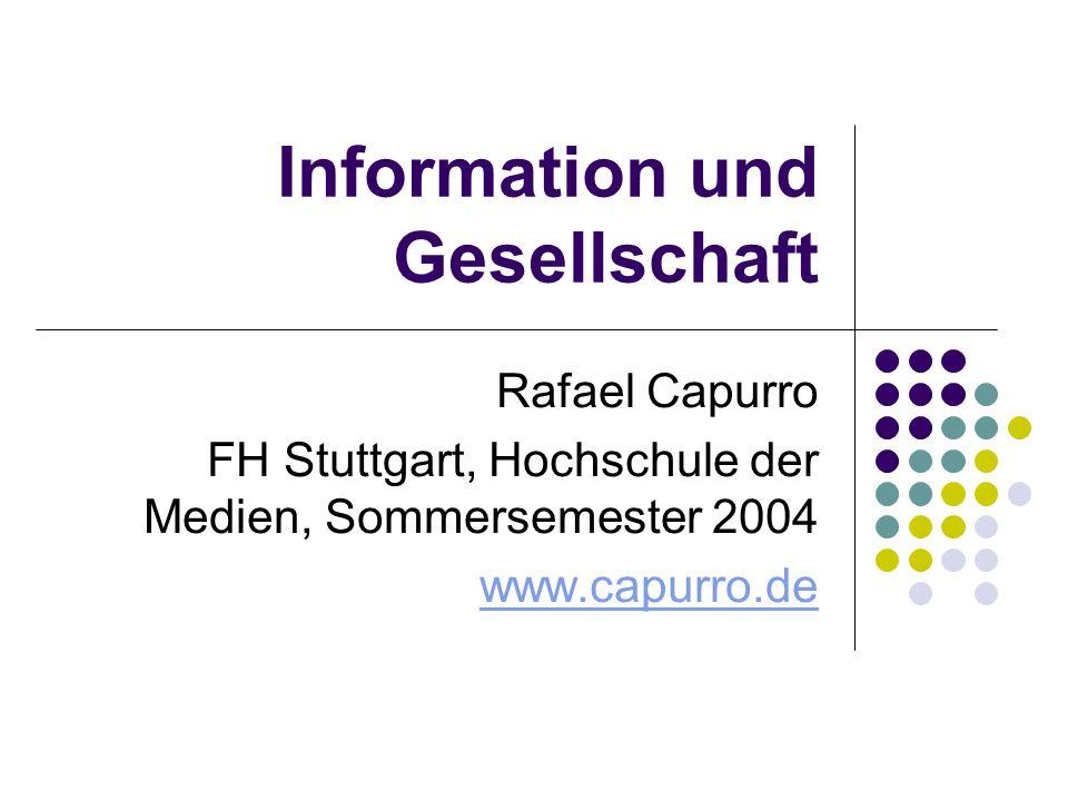 Information und Gesellschaft Rafael Capurro FH Stuttgart, Hochschule der Medien, Sommersemester 2004 www.capurro.de