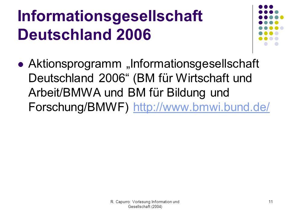 """R. Capurro: Vorlesung Information und Gesellschaft (2004) 11 Informationsgesellschaft Deutschland 2006 Aktionsprogramm """"Informationsgesellschaft Deuts"""