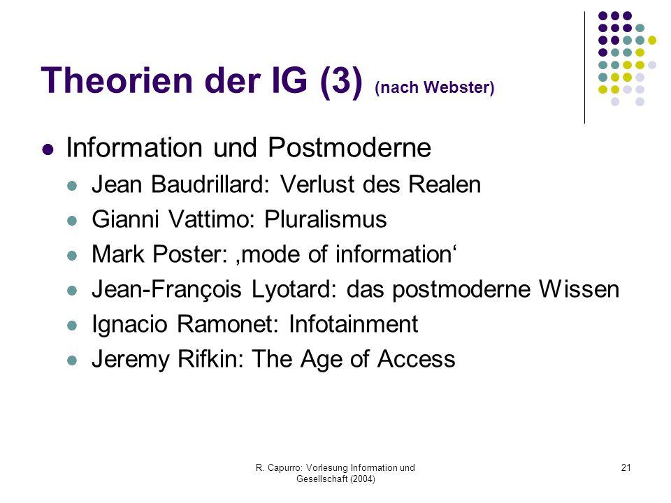 R. Capurro: Vorlesung Information und Gesellschaft (2004) 21 Theorien der IG (3) (nach Webster) Information und Postmoderne Jean Baudrillard: Verlust