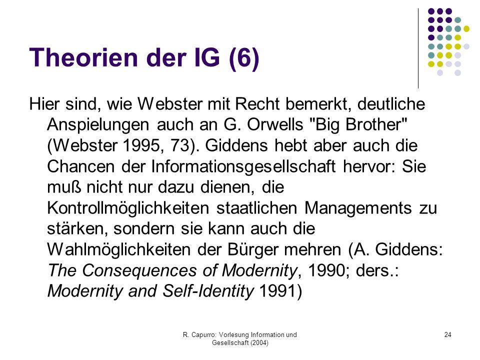 R. Capurro: Vorlesung Information und Gesellschaft (2004) 24 Theorien der IG (6) Hier sind, wie Webster mit Recht bemerkt, deutliche Anspielungen auch