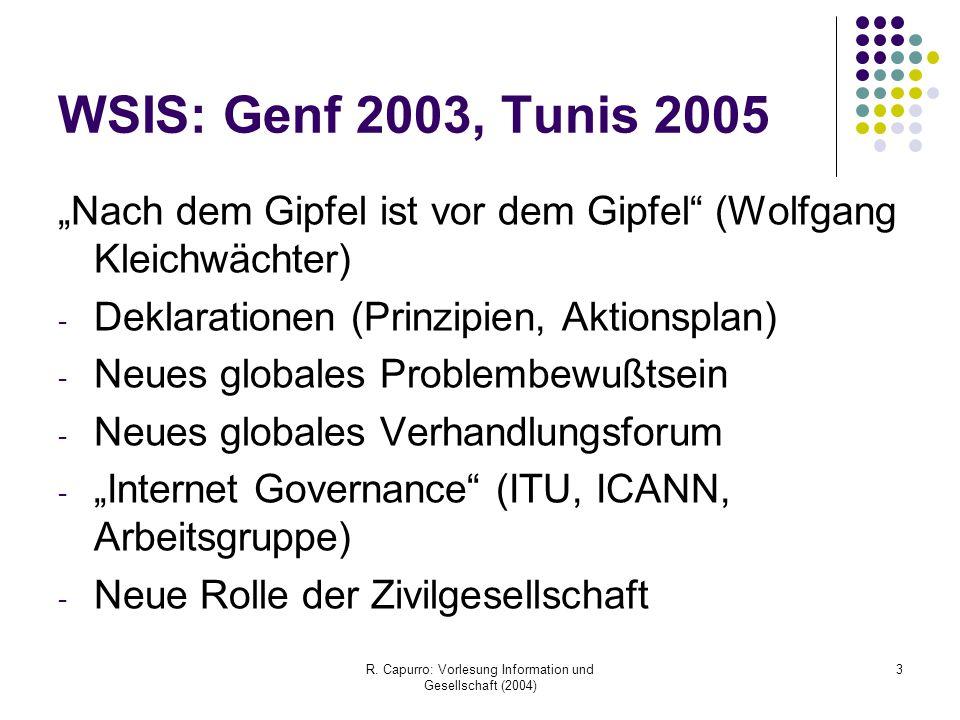 """R. Capurro: Vorlesung Information und Gesellschaft (2004) 3 WSIS: Genf 2003, Tunis 2005 """"Nach dem Gipfel ist vor dem Gipfel"""" (Wolfgang Kleichwächter)"""