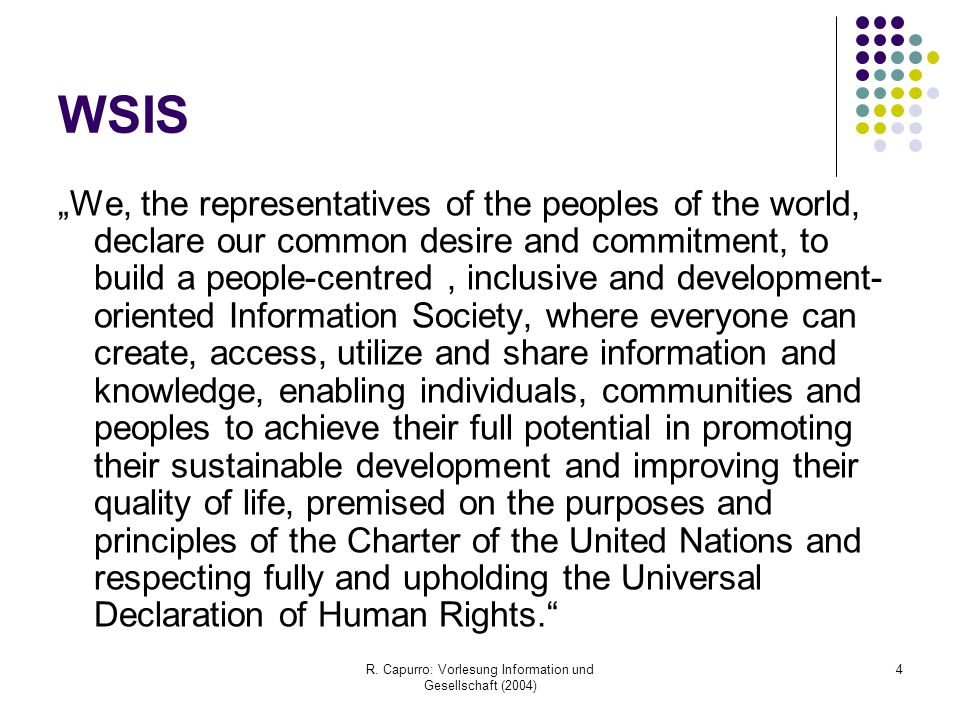 "R. Capurro: Vorlesung Information und Gesellschaft (2004) 4 WSIS ""We, the representatives of the peoples of the world, declare our common desire and c"