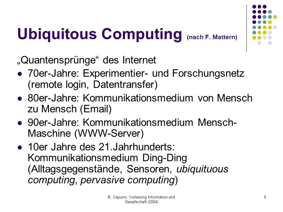 R. Capurro: Vorlesung Information und Gesellschaft (2004) 6 Ubiquitous Computing (nach F.