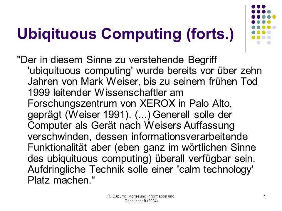 R. Capurro: Vorlesung Information und Gesellschaft (2004) 7 Ubiqituous Computing (forts.)