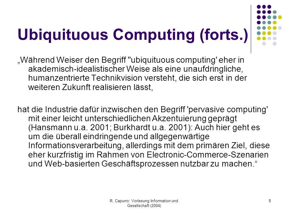 """R. Capurro: Vorlesung Information und Gesellschaft (2004) 8 Ubiquituous Computing (forts.) """"Während Weiser den Begriff ''ubiquituous computing' eher i"""