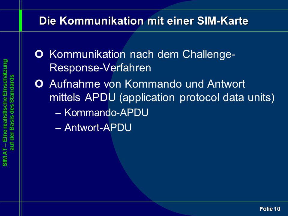 SIM AT – Eine realistische Einschätzung auf der Basis des Standards Folie 10 Die Kommunikation mit einer SIM-Karte ¢Kommunikation nach dem Challenge-
