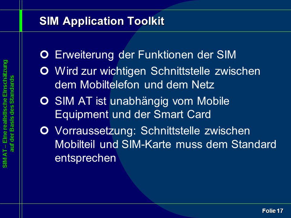 SIM AT – Eine realistische Einschätzung auf der Basis des Standards Folie 17 SIM Application Toolkit ¢Erweiterung der Funktionen der SIM ¢Wird zur wic
