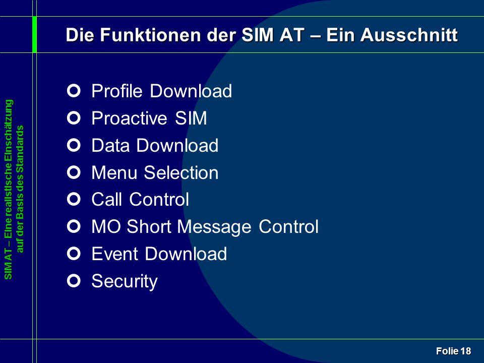 SIM AT – Eine realistische Einschätzung auf der Basis des Standards Folie 18 Die Funktionen der SIM AT – Ein Ausschnitt ¢Profile Download ¢Proactive S