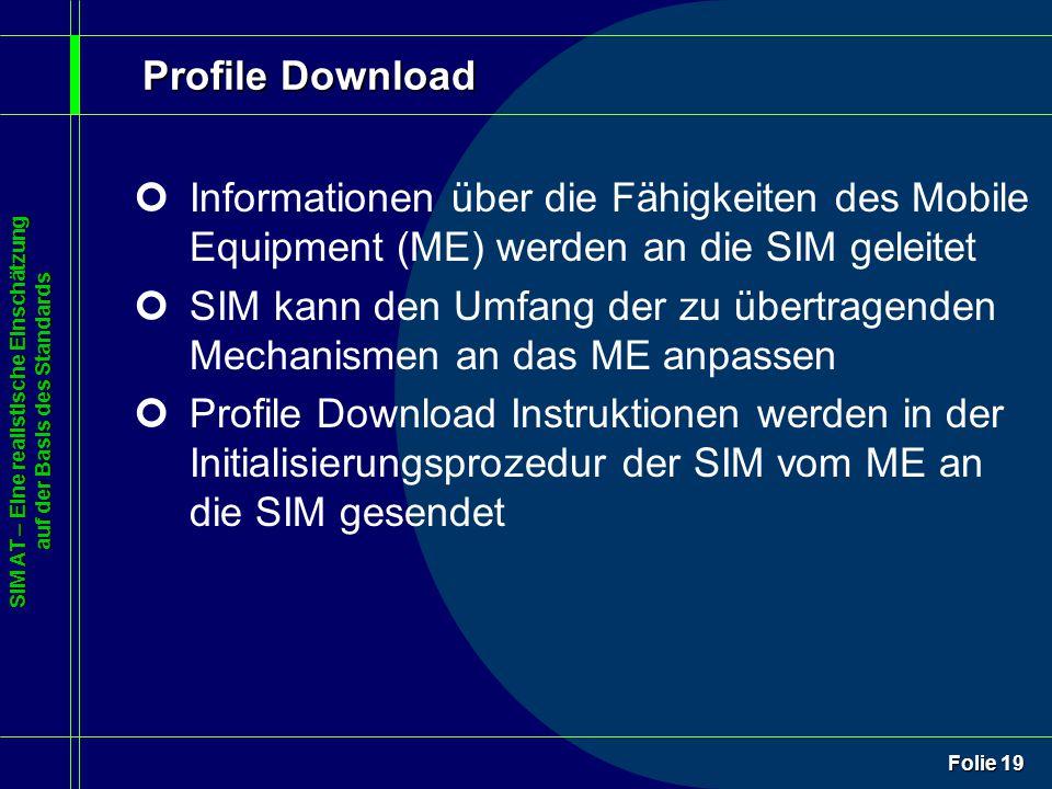 SIM AT – Eine realistische Einschätzung auf der Basis des Standards Folie 19 Profile Download ¢Informationen über die Fähigkeiten des Mobile Equipment