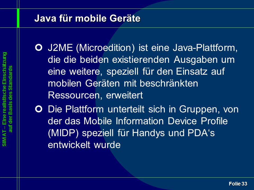 SIM AT – Eine realistische Einschätzung auf der Basis des Standards Folie 33 Java für mobile Geräte ¢J2ME (Microedition) ist eine Java-Plattform, die