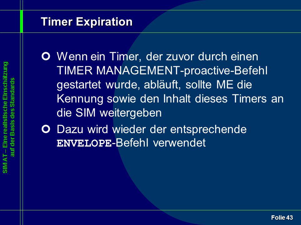 SIM AT – Eine realistische Einschätzung auf der Basis des Standards Folie 43 Timer Expiration ¢Wenn ein Timer, der zuvor durch einen TIMER MANAGEMENT-