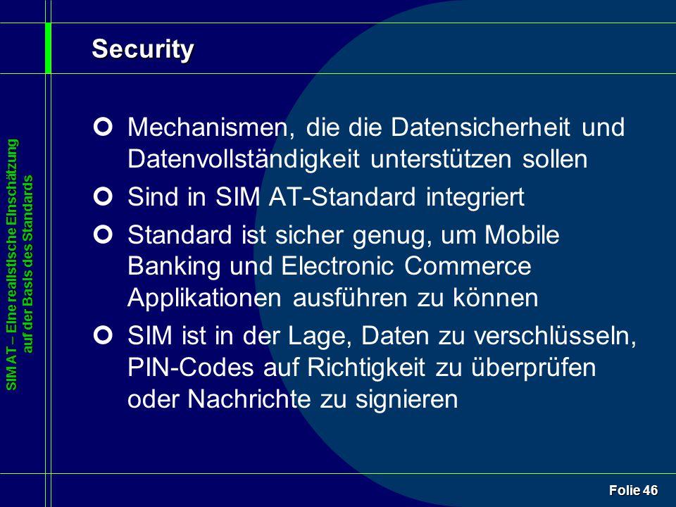 SIM AT – Eine realistische Einschätzung auf der Basis des Standards Folie 46 Security ¢Mechanismen, die die Datensicherheit und Datenvollständigkeit u