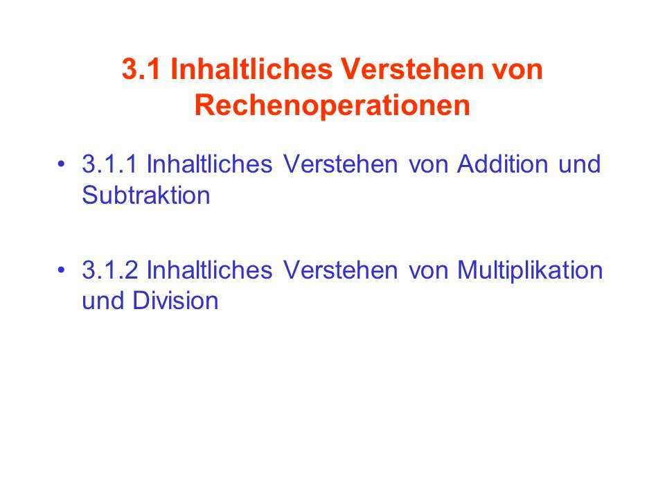 3.1 Inhaltliches Verstehen von Rechenoperationen 3.1.1 Inhaltliches Verstehen von Addition und Subtraktion 3.1.2 Inhaltliches Verstehen von Multiplikation und Division
