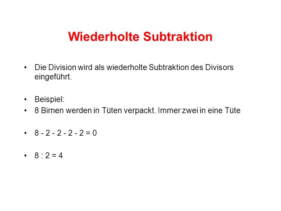 Wiederholte Subtraktion Die Division wird als wiederholte Subtraktion des Divisors eingeführt.