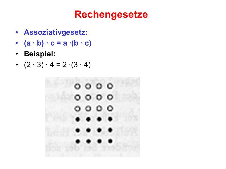 Rechengesetze Assoziativgesetz: (a · b) · c = a ·(b · c) Beispiel: (2 · 3) · 4 = 2 ·(3 · 4)