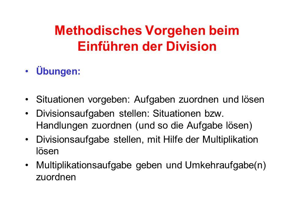 Methodisches Vorgehen beim Einführen der Division Übungen: Situationen vorgeben: Aufgaben zuordnen und lösen Divisionsaufgaben stellen: Situationen bzw.