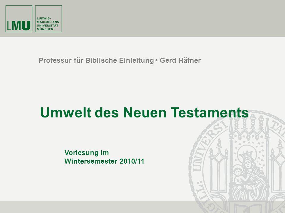 Professur für Biblische Einleitung Gerd Häfner Umwelt des Neuen Testaments Vorlesung im Wintersemester 2010/11