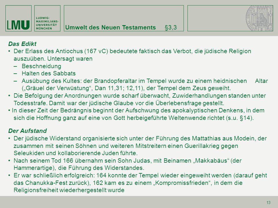 Umwelt des Neuen Testaments§3,3 13 Das Edikt Der Erlass des Antiochus (167 vC) bedeutete faktisch das Verbot, die jüdische Religion auszuüben. Untersa