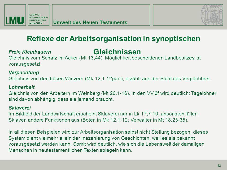 Umwelt des Neuen Testaments 42 Reflexe der Arbeitsorganisation in synoptischen Gleichnissen Freie Kleinbauern Gleichnis vom Schatz im Acker (Mt 13,44)