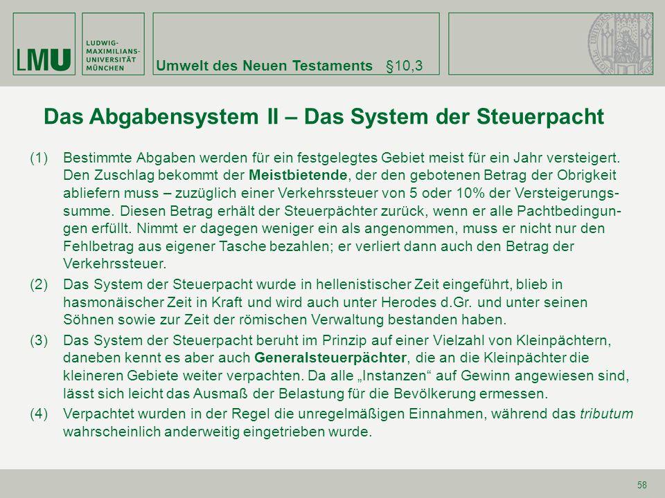 Umwelt des Neuen Testaments§10,3 58 Das Abgabensystem II – Das System der Steuerpacht (1)Bestimmte Abgaben werden für ein festgelegtes Gebiet meist fü