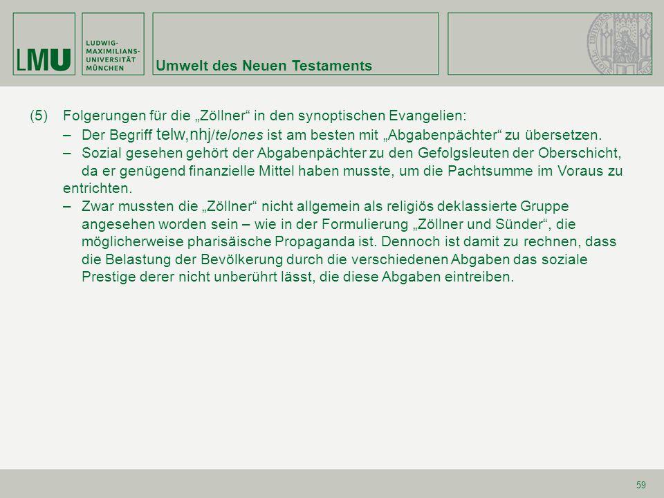"""Umwelt des Neuen Testaments 59 (5)Folgerungen für die """"Zöllner"""" in den synoptischen Evangelien: –Der Begriff telw,nhj /telones ist am besten mit """"Abga"""