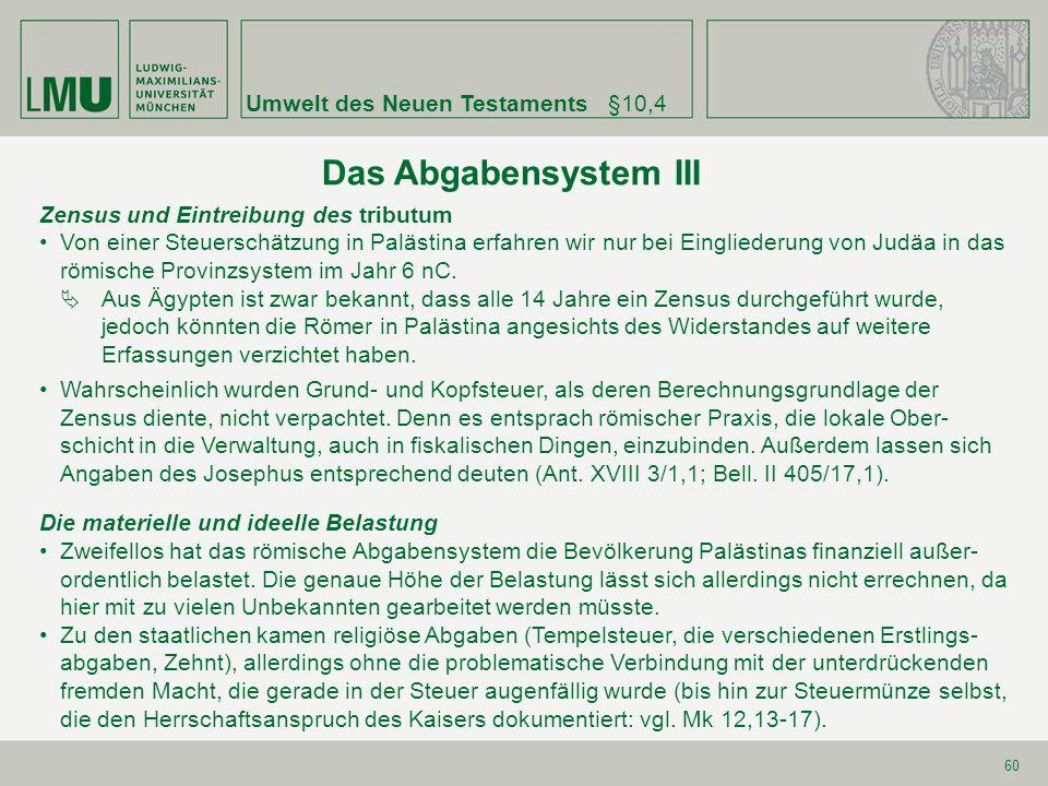 Umwelt des Neuen Testaments§10,4 60 Das Abgabensystem III Zensus und Eintreibung des tributum Von einer Steuerschätzung in Palästina erfahren wir nur