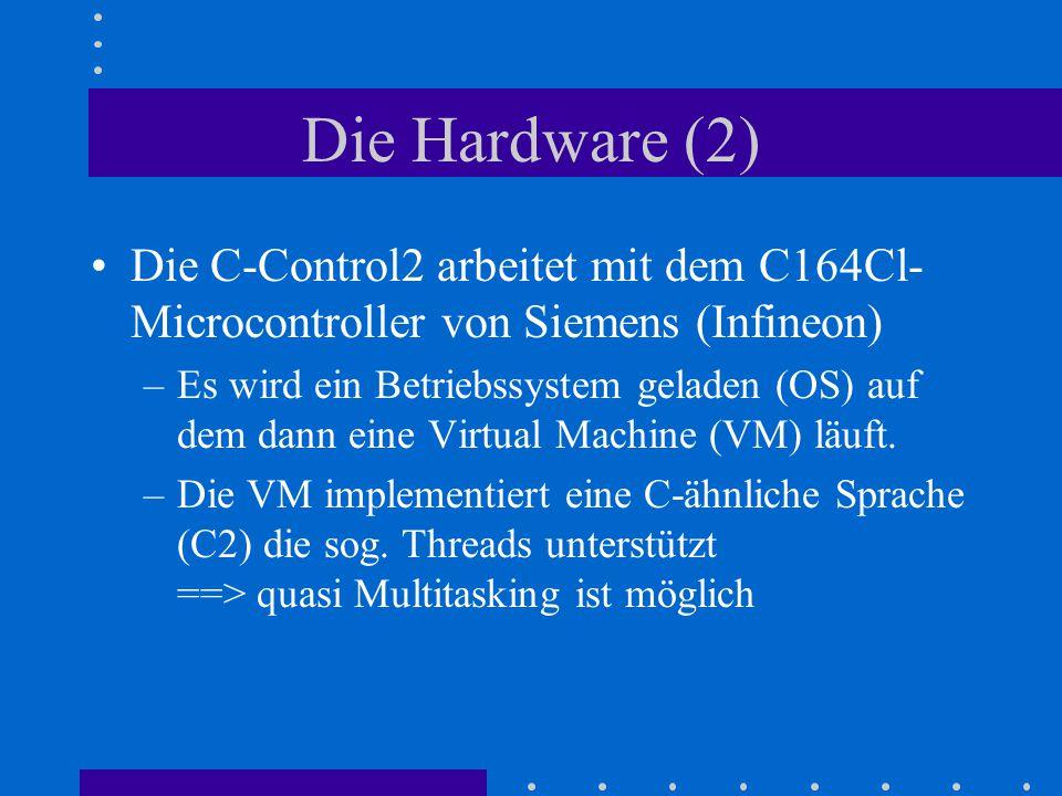 Die Hardware (2) Die C-Control2 arbeitet mit dem C164Cl- Microcontroller von Siemens (Infineon) –Es wird ein Betriebssystem geladen (OS) auf dem dann