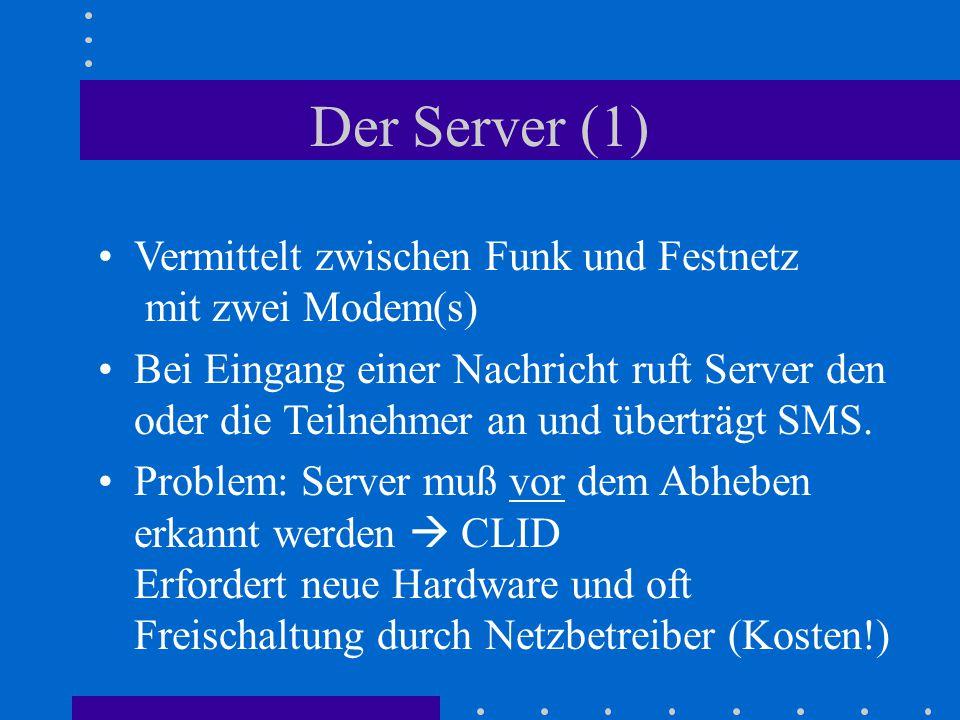 Der Server (1) Vermittelt zwischen Funk und Festnetz mit zwei Modem(s) Bei Eingang einer Nachricht ruft Server den oder die Teilnehmer an und überträg