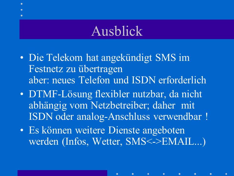 Ausblick Die Telekom hat angekündigt SMS im Festnetz zu übertragen aber: neues Telefon und ISDN erforderlich DTMF-Lösung flexibler nutzbar, da nicht a