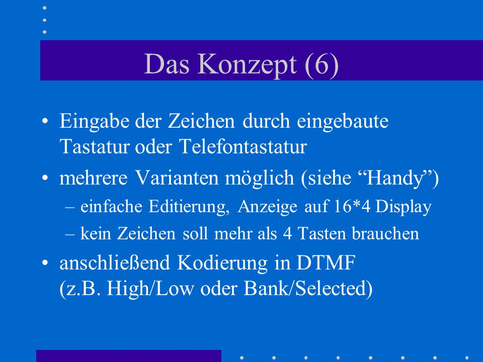 """Das Konzept (6) Eingabe der Zeichen durch eingebaute Tastatur oder Telefontastatur mehrere Varianten möglich (siehe """"Handy"""") –einfache Editierung, Anz"""