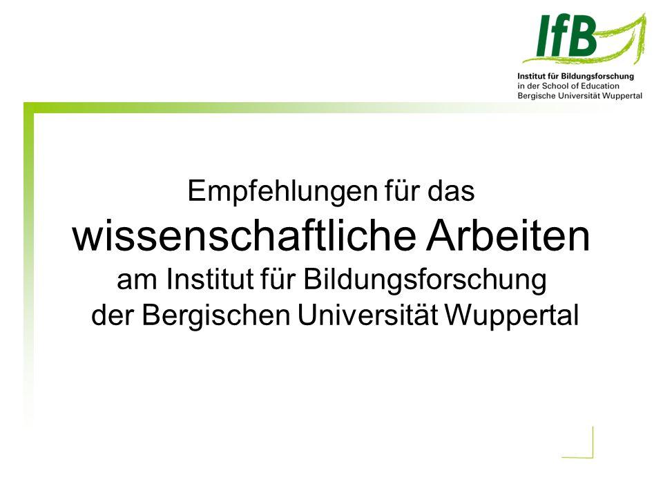 Empfehlungen für das wissenschaftliche Arbeiten am Institut für Bildungsforschung der Bergischen Universität Wuppertal