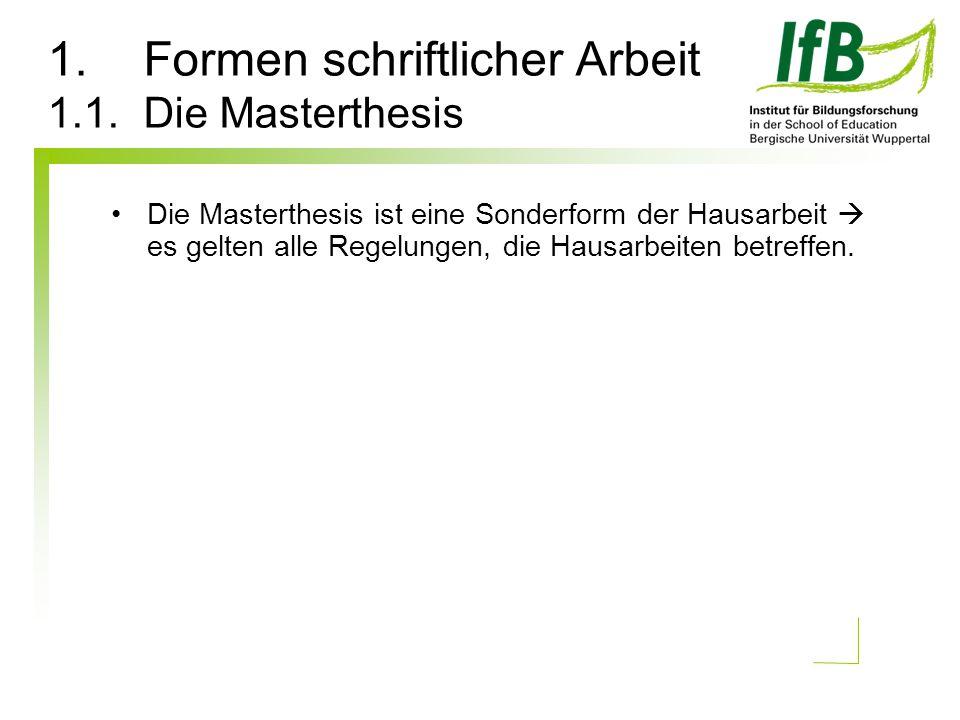 1.Formen schriftlicher Arbeit 1.1. Die Masterthesis Die Masterthesis ist eine Sonderform der Hausarbeit  es gelten alle Regelungen, die Hausarbeiten