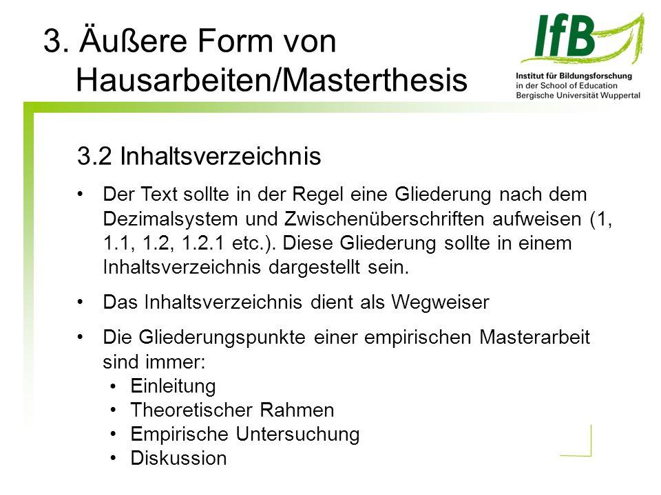 3. Äußere Form von Hausarbeiten/Masterthesis 3.2 Inhaltsverzeichnis Der Text sollte in der Regel eine Gliederung nach dem Dezimalsystem und Zwischenüb