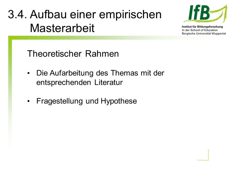 Theoretischer Rahmen Die Aufarbeitung des Themas mit der entsprechenden Literatur Fragestellung und Hypothese 3.4. Aufbau einer empirischen Masterarbe
