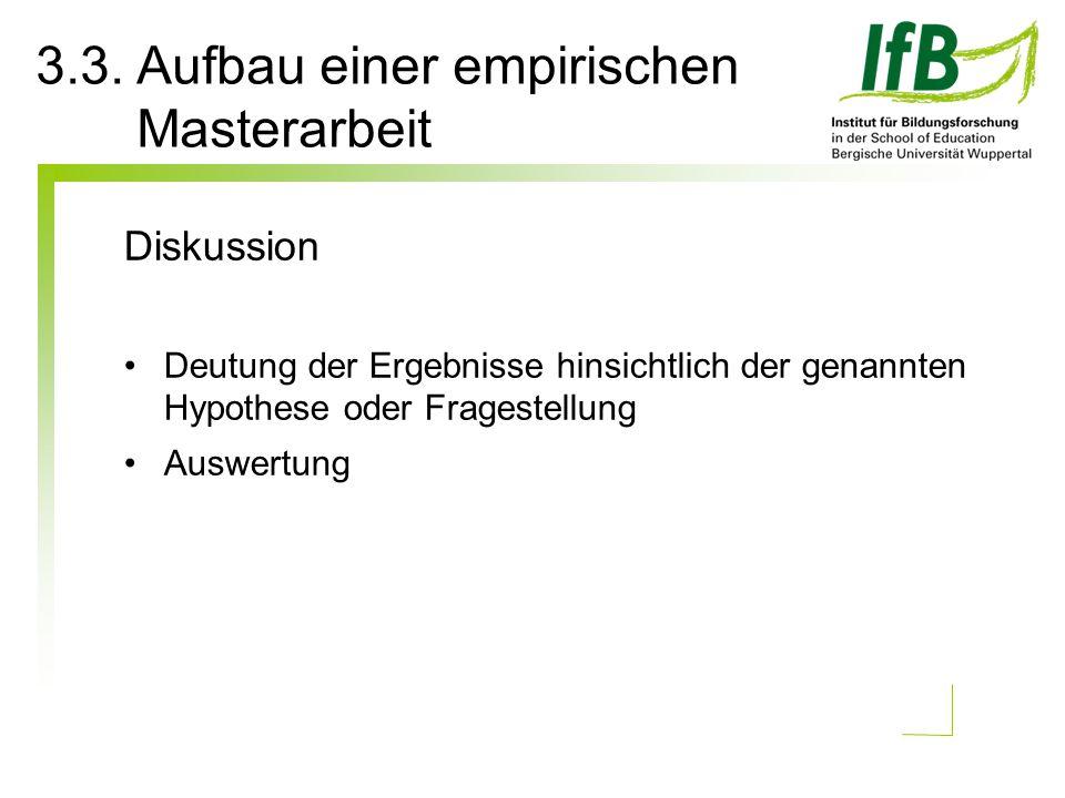 Diskussion Deutung der Ergebnisse hinsichtlich der genannten Hypothese oder Fragestellung Auswertung 3.3. Aufbau einer empirischen Masterarbeit