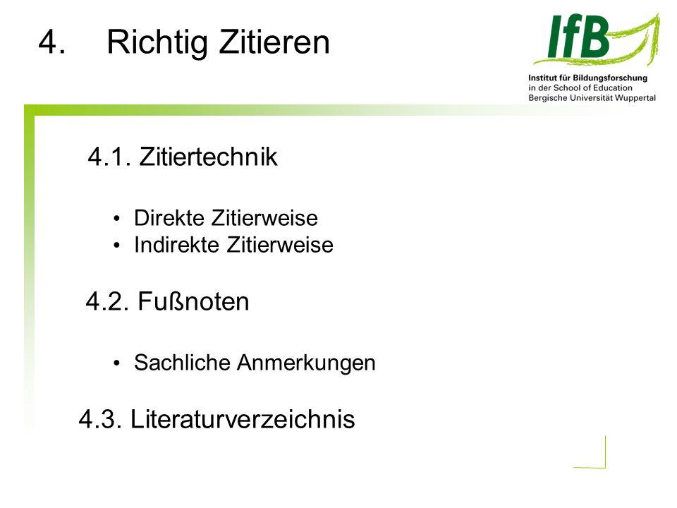 4.1. Zitiertechnik Direkte Zitierweise Indirekte Zitierweise 4.2. Fußnoten Sachliche Anmerkungen 4.3. Literaturverzeichnis