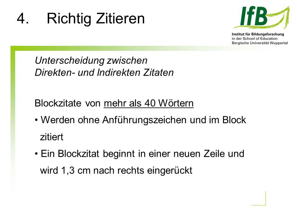 Unterscheidung zwischen Direkten- und Indirekten Zitaten Blockzitate von mehr als 40 Wörtern Werden ohne Anführungszeichen und im Block zitiert Ein Blockzitat beginnt in einer neuen Zeile und wird 1,3 cm nach rechts eingerückt 4.Richtig Zitieren