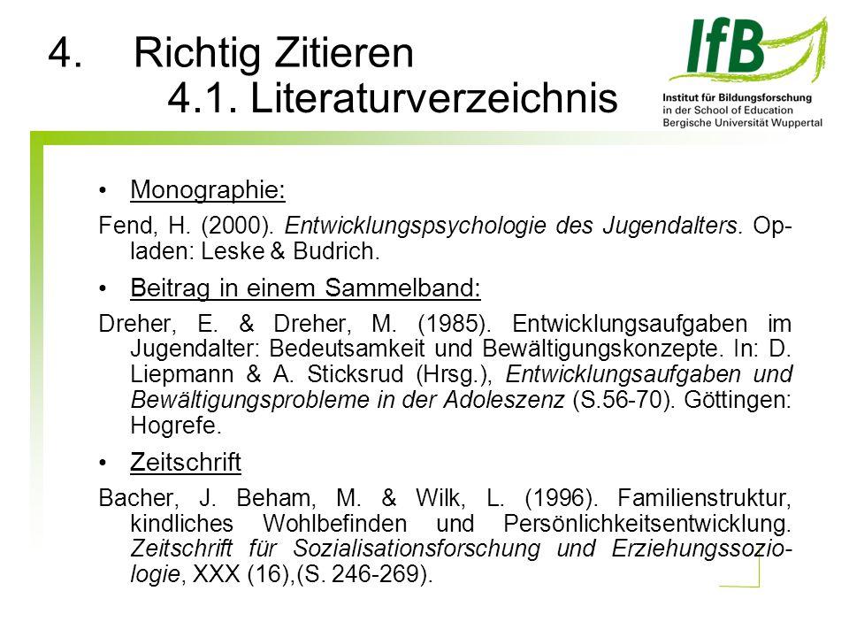 Monographie: Fend, H. (2000). Entwicklungspsychologie des Jugendalters. Op- laden: Leske & Budrich. Beitrag in einem Sammelband: Dreher, E. & Dreher,