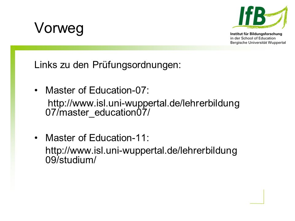 Vorweg Links zu den Prüfungsordnungen: Master of Education-07: http://www.isl.uni-wuppertal.de/lehrerbildung 07/master_education07/ Master of Educatio