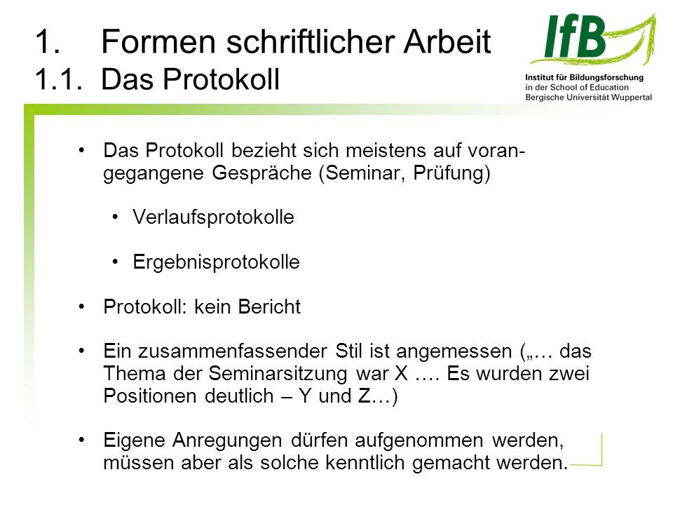 1.Formen schriftlicher Arbeit 1.1. Das Protokoll Das Protokoll bezieht sich meistens auf voran- gegangene Gespräche (Seminar, Prüfung) Verlaufsprotoko