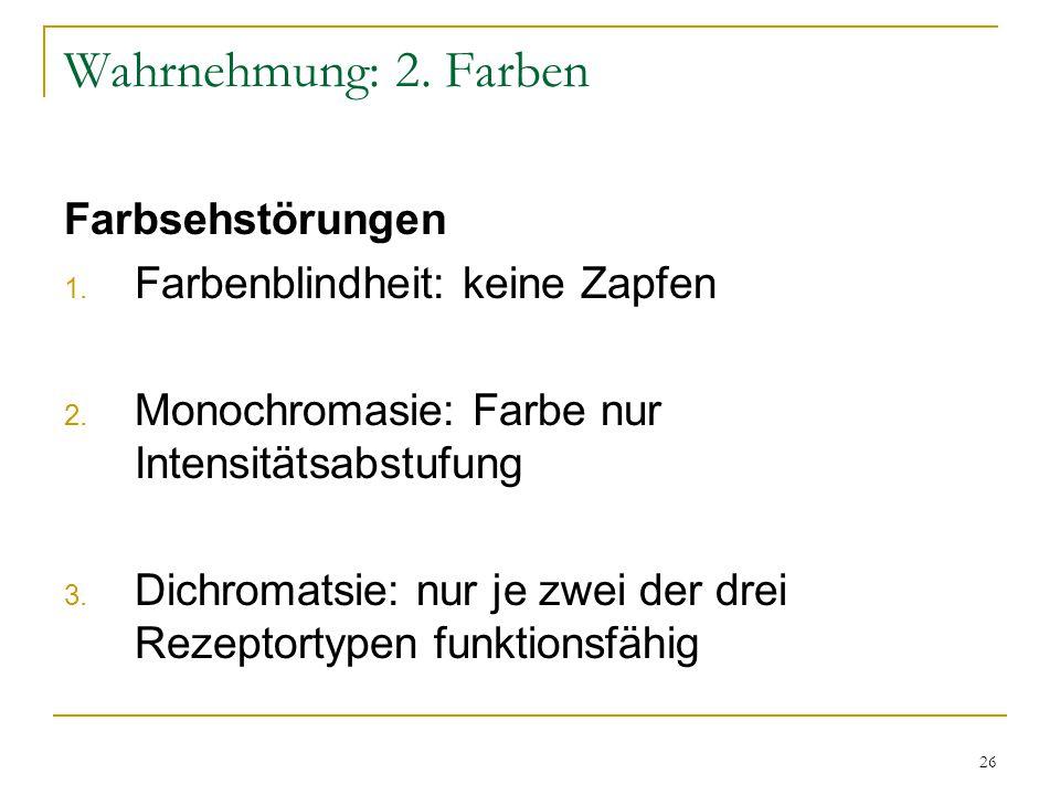 25 Wahrnehmung: 2. Farben Die Gegenfarbentheorie Ewald Hering (1834-1918) Systematische phänomenologische Beobachtungen  Antagonistische Paare: Rot u