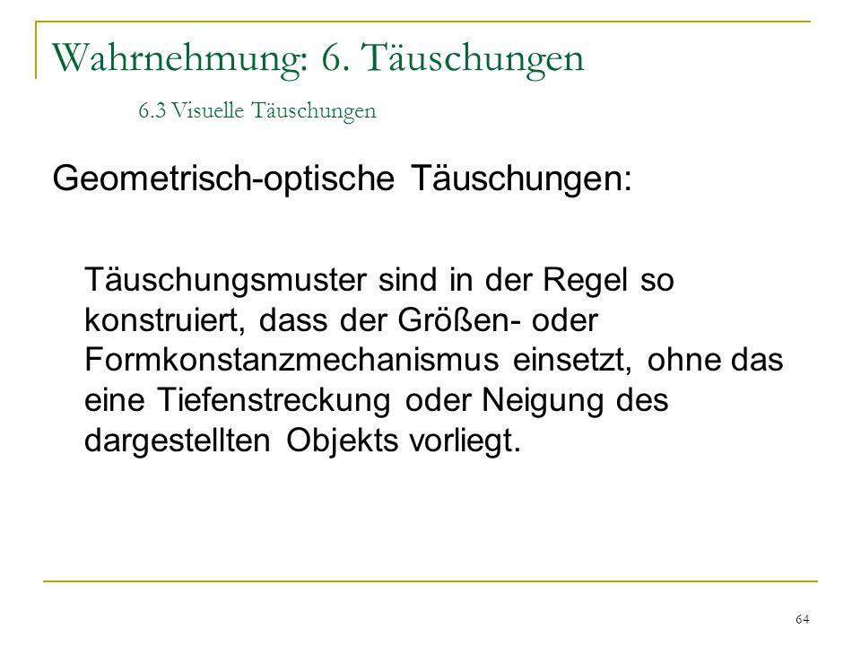 63 Wahrnehmung: 6. Täuschungen 6.3 Visuelle Täuschungen Müller-Lyersche Täuschung Hering'sche Täuschung Zöllner'sche Täuschung