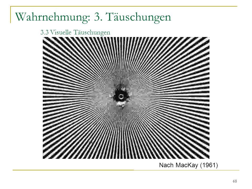 67 Wahrnehmung: 3. Täuschungen 3.3 Visuelle Täuschungen Überlastungen entstehen immer dann, wenn die Reizfiguration hochkomplex und gleichförmig ist.