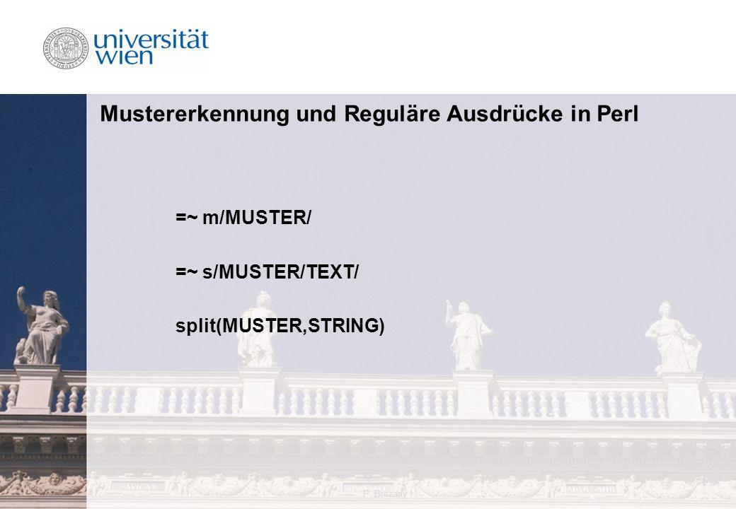 P. Brezany7 Mustererkennung und Reguläre Ausdrücke in Perl =~ m/MUSTER/ =~ s/MUSTER/TEXT/ split(MUSTER,STRING)